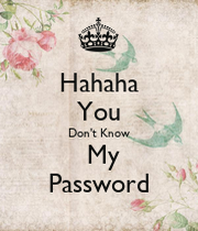Hahaha You Don t Know My Password KEEP CALM AND CARRY ON