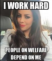 i work hard people on welfare depend on me keep calm and