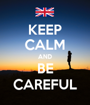 KEEP CALM AND BE CAREFUL