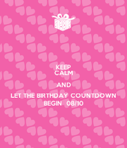 Keep calm and let the birthday countdown begin 08 10 keep calm and carry on image generator - Birthday countdown wallpaper ...