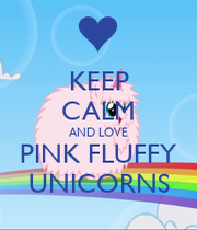 KEEP CALM AND LOVE PINK FLUFFY UNICORNS - KEEP CALM AND ...