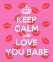 KEEP CALM AND LOVE YOU BABE - KEEP CALM AND CARRY ON Image ...