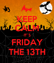 KEEP CALM IT`S FRIDAY THE 13TH - KEEP CALM AND CARRY ON ...