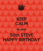 keep calm its your 50th steve happy birthday keep calm. Black Bedroom Furniture Sets. Home Design Ideas