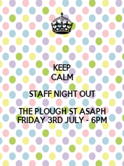 KEEP CALM STAFF NIGHT OUT THE PLOUGH ST ASAPH FRIDAY 3RD ...