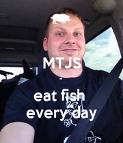 Mtjs eat fish every day keep calm and carry on image for Eating fish everyday