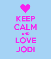 Love Jodi Wallpapers : KEEP cALM AND LOVE JODI - KEEP cALM AND cARRY ON Image ...