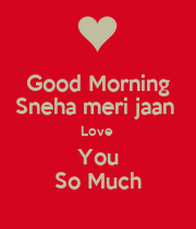 Meri Jaan Love Wallpaper : Good Morning Sneha meri jaan Love You So Much - KEEP cALM AND cARRY ON Image Generator