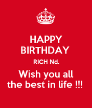 Happy Birthday Rich Nd Wish You All The Best In Life Happy Birthday I Wish You All The Best In