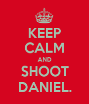 Keep calm and shoot daniel keep calm and carry on image generator