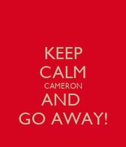 Go away cameron