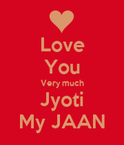 I Love Jyoti Wallpaper : Love You Very much Jyoti My JAAN - KEEP cALM AND cARRY ON ...