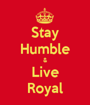 Stay humble live royal keep calm and carry on image - Stay humble wallpaper ...