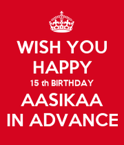 Wish You Happy 15 Th Birthday Aasikaa In Advance Keep Advance Wish You Happy Birthday