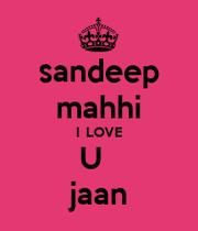 Love U Jaan Wallpaper : sandeep mahhi I LOVE U jaan - KEEP cALM AND cARRY ON Image Generator