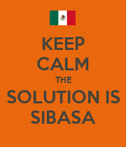 KEEP CALM THE SOLUTION IS SIBASA
