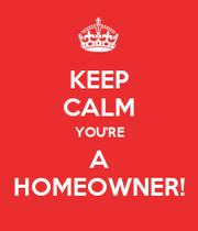 http://sd.keepcalm-o-matic.co.uk/i/productimage_bg/180/209/ea2e2f/keep-calm-you-re-a-homeowner.png