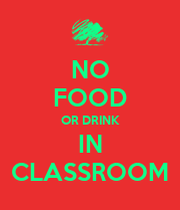 NO FOOD OR DRINK IN CLASSROOM - KEEP CALM AND CARRY ON ...