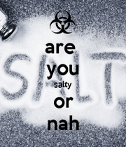 are you salty or nah - KEEP CALM AND CARRY ON Image Generator