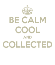 be calm cool and collected keep calm and carry on image