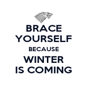 BRACE YOURSELF BECAUSE WINTER IS COMING - KEEP CALM AND CARRY ON Image Generator