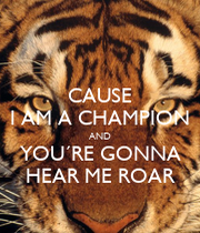CAUSE I AM A CHAMPION AND YOU´RE GONNA HEAR ME ROAR - KEEP ...