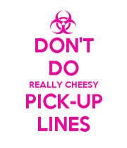 really cheesy pick up lines