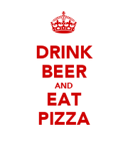 DRINK BEER AND EAT PIZZA - KEEP CALM AND CARRY ON Image Generator