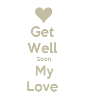 Get Well Soon My Love - KEEP CALM AND CARRY ON Image Generator