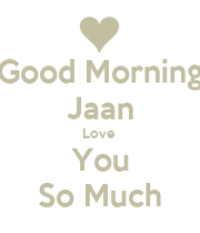 Good Morning Jaan Love You So Much  Keep Calm And Carry. Quotes Deep Short. Good Quotes Pics. Country Quotes For Couples. Quotes About Love Dogs. Morning Love Quotes For My Girlfriend. Friday Goodnight Quotes. Success Quotes Basketball. Nature Quotes Jane Austen