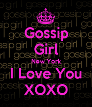 Gossip Girl New York I Love You Xoxo Quotes : Gossip Girl New York I Love You XOXO - KEEP CALM AND CARRY ON Image ...