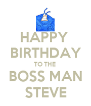 happy birthday to the boss man steve keep calm and carry. Black Bedroom Furniture Sets. Home Design Ideas