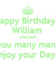Happy Birthday William William I Wish You Many Many Happy Birthday Wish You Many More