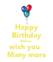 Happy Birthday William Wish You Many More Keep Calm And Many More Happy Birthday Wishes
