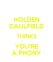 holden caulfield thinks youre a phony keep calm and