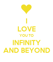 I LOVE YOU TO INFINITY AND BEYOND - KEEP CALM AND CARRY ON ...