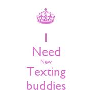 I need a texting buddy