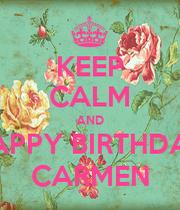 Keep calm and happy birthday carmen keep calm and carry - Happy birthday carmen images ...