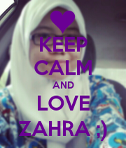 I Love Zahra Wallpapers : KEEP cALM AND LOVE ZAHRA ;) - KEEP cALM AND cARRY ON Image ...