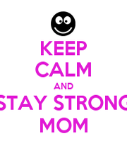 staying strong for mom There's no shortage of great tales about great moms, from the  this story with my  mom and i told her i was sorry for being such a jerk (it hadn't.