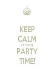 Keep calm it s nearly party time keep calm and carry on image