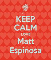 KEEP CALM LOVE Matt Espinosa - KEEP CALM AND CARRY ON ...