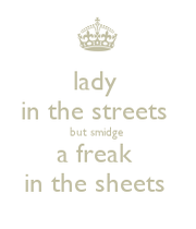 lady in the streets but smidge a freak in the sheets