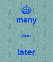 many years later - KEEP CALM AND CARRY ON Image Generator