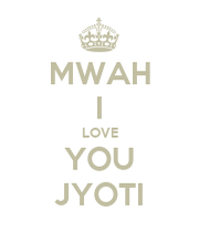 MWAH I LOVE YOU JYOTI - KEEP cALM AND cARRY ON Image Generator