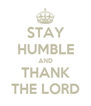 Stay humble and thank the lord keep calm and carry on - Stay humble wallpaper ...