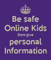 Be Safe Online Kids Dont Give Personal Information Keep