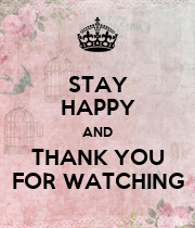STAY HAPPY AND THANK YOU FOR WATCHING - KEEP CALM AND ...