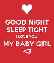 GOOD NIGHT SLEEP TIGHT I LOVE YOU MY BABY GIRL