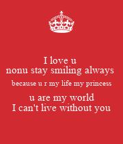 I love u nonu stay smiling always because u r my life my ...